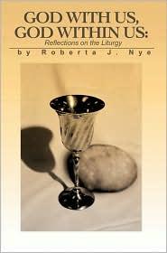 God with Us, God Within Us: Reflections on the Liturgy - Roberta J. Nye