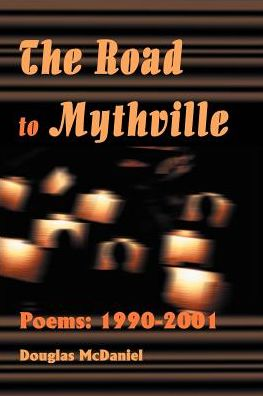 The Road to Mythville: Poems: 1990-2001