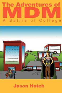 The Adventures of MDM: A Satire of College - Jason Hatch