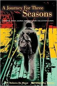 A Journey for Three Seasons: A Personal Travel Journal Through Europe and Eastern Europe - Dolores de Mayo