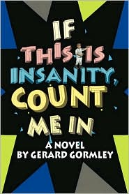 If This Is Insanity, Count Me In - Gerard Gormley