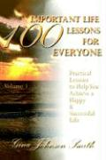 100 Important Life Lessons for Everyone: Practical Lessons to Help You Achieve a Happy & Successful Life Volume 1