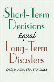 Short-Term Decisions Equal Long-Term Disasters - Craig D. Allen