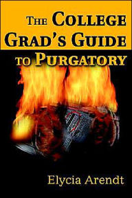 The College Grad's Guide To Purgatory - Elycia Arendt