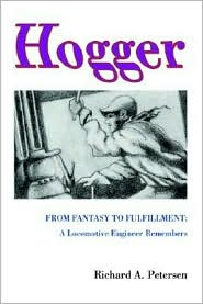 Hogger: From Fantasy to Fulfillment: A Locomotive Engineer Remembers - Richard A. Petersen