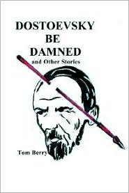 Dostoevsky Be Damned: And Other Stories - Tom Berry