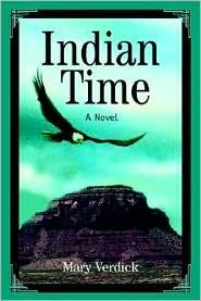 Indian Time: A Novel - Mary Verdick