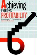 Achieving Process Profitability: Building the It Profit Center