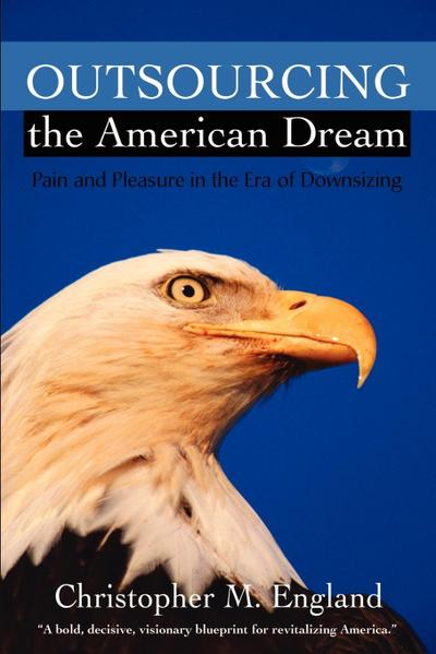 Outsourcing the American Dream: Pain and Pleasure in the Era of Downsizing - Christopher England
