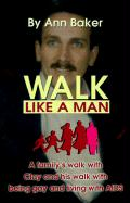 Walk Like a Man: A Family's Walk with Clay and His Walk with Being Gay and Living with AIDS