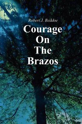 Courage on the Brazos - Robert J. Beddoe