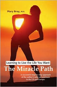 Miracle Path: Learning to Live the Life You Want - Mary Bray