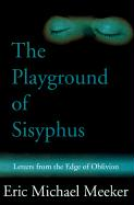 The Playground of Sisyphus: Letters from the Edge of Oblivion