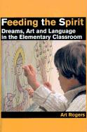 Feeding the Spirit: Dreams, Art and Language in the Elementary Classroom
