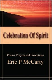 Celebration of Spirit: Poems, Prayers and Invocations - Eric P. McCarty