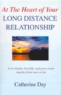 At the Heart of Your Long Distance Relationship: Love Deeply, Live Fully, and Grow Closer Together from Near or Far.