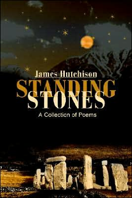 Standing Stones: A Collection of Poems - James Hutchison
