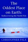 The Oddest Place on Earth: Rediscovering the North Pole