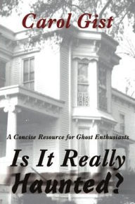 Is It Really Haunted?: A Concise Resource for Ghost Enthusiasts - Carol Gist