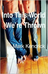 Into This World We're Thrown - Mark Kendrick