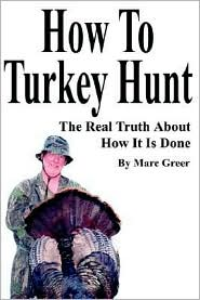 How To Turkey Hunt - Marc D. Greer