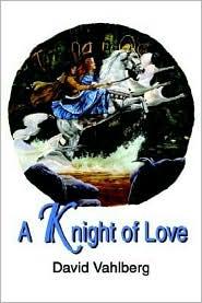 A Knight of Love - David B. Vahlberg