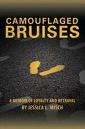 Camouflaged Bruises: A Memoir of Loyalty and Betrayal - Misch, Jessica L.