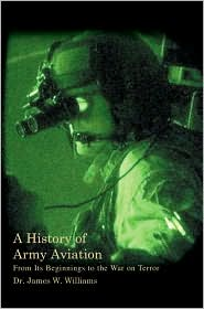 A History of Army Aviation: From Its Beginnings to the War on Terror