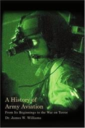 A History of Army Aviation: From Its Beginnings to the War on Terror - Williams, James W., JR. / Williams, Dr James W.