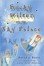 Bucky Wilson and the Sky Palace - David J. Stott, James Aaron Houghton (Illustrator)
