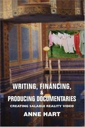 Writing, Financing, & Producing Documentaries: Creating Salable Reality Video - Hart, Anne
