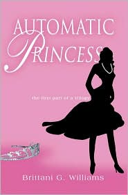 Automatic Princess - Brittani G. Williams