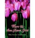 Where the Stone Flowers Grow - Mike Ferenc Gombas Sr