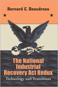 The National Industrial Recovery Act Redux: Technology and Transitions - Bernard C. Beaudreau