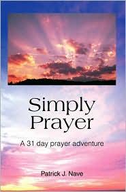 Simply Prayer: A 31 Day Prayer Adventure - Patrick J. Nave