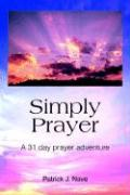 Simply Prayer: A 31 Day Prayer Adventure