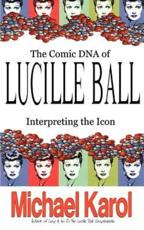 The Comic DNA of Lucille Ball - Michael Karol