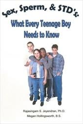 Sex, Sperm, & Std's: : What Every Teenage Boy Needs to Know - Jeyendran, Rajasingam S. / Hollingsworth Bs, Megan