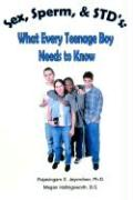 Sex, Sperm, & Std's: : What Every Teenage Boy Needs to Know