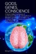 Gods, Genes, Conscience: A Socio-Intellectual Survey of Our Dynamic Mind, Life, All Creations in Between and Beyond, on Earth--Or, a Critical R