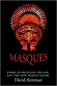 Masques: Poems Of Privilege, Pillage, And The New World Order - David Anirman