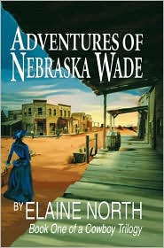 Adventures of Nebraska Wade: Book One of a Cowboy Trilogy - Elaine North