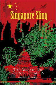 Singapore Sling: The Rise Of The Chinese Dragon - Ronald E. Runge