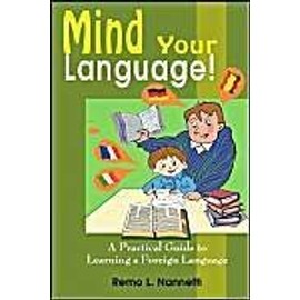 Mind Your Language!: A Practical Guide To Learning A Foreign Language - Remo L. Nannetti