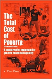 The Total Cost of Poverty In the United States: A Conservative Argument for Greater Economic Equality - V. Earl Berg