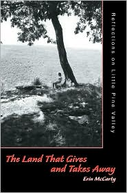 The Land That Gives And Takes Away: Reflections On Little Pine Valley - Erin McCarty
