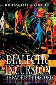 Dialectic Incursion:The Pathos of Discord - Richard D. Kydd