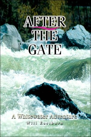 After The Gate: A Whitewater Adventure - Bill Eastburn
