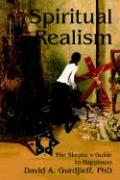 Spiritual Realism: The Skeptic's Guide to Happiness
