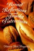 Bread Reflections and Family Distractions